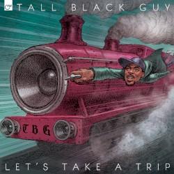 Let's Take a Trip by Tall Black Guy